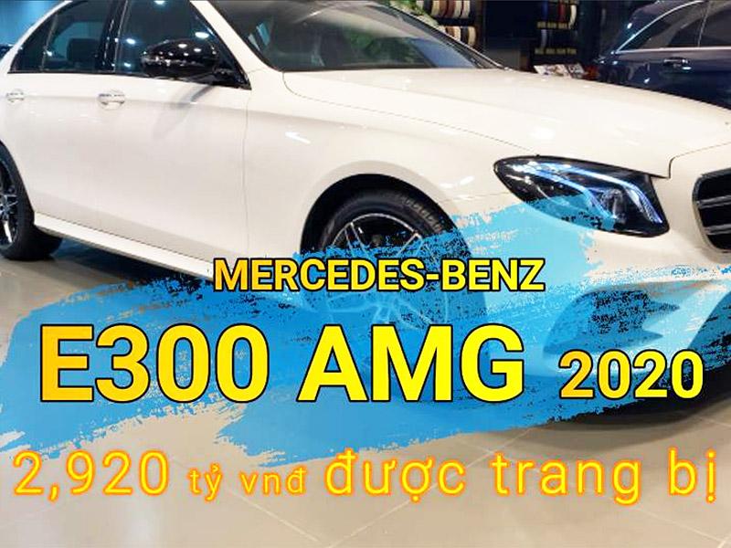 Giới thiệu chi tiết xe Mercedes E300 AMG 2020, Giá 2,920 tỷ đồng [Video]